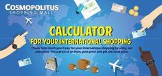 Check how much you'd pay for your international shopping by using our calculator. Put a price of an item, post price and get the total price. Cosmopolitus international shopping shipping. Shop Pay Send Sell on Ebay, Amazon, Allegro. Pay by Paypal, Bank or just shop in our Cosmopolitus Mall. http://www.obchod.pl/calculator-for-international-shopping.… #international #shopping by using our #calculator. #cosmopolitus #cosmoworld
