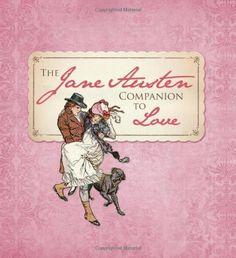 The Jane Austen Companion to Love by Inc. Sourcebooks,http://www.amazon.com/dp/1402240163/ref=cm_sw_r_pi_dp_Y13gsb0ED8FK0MYW ***