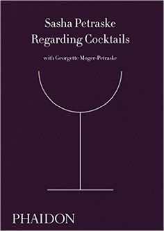 Regarding Cocktails: Sasha Petraske, Georgette Moger-Petraske, Dale DeGroff, Robert Simonson: 9780714872810: Amazon.com: Books