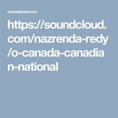 https://soundcloud.com/nazrenda-redy/o-canada-canadian-national