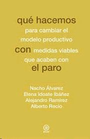 Que hacemos para cambiar el modelo productivo con medidas viables que acaben con el paro - Nacho Álvarez... Máis información no catálogo: http://kmelot.biblioteca.udc.es/record=b1524180~S1*gag
