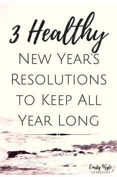 Start the New Year off right with these 3 Healthy New Year's Resolutions to Keep All Year Long that are simple to implement, but can have big changes for your overall health and well being throughout the year. via @EmKyleNutrition