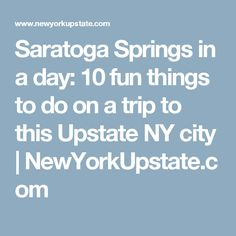 Saratoga Springs in a day: 10 fun things to do on a trip to this Upstate NY city         NewYorkUpstate.com