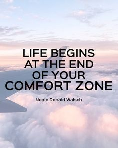 Life begins at the ed of your comfort zone - Neale Donald Walsch - Motivational Quotes