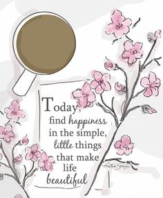 Today find happiness in the simple, little things...