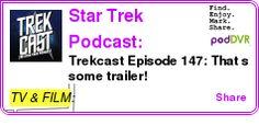 #TV #PODCAST  Star Trek Podcast: Trekcast    Trekcast Episode 147: That?s some trailer!    LISTEN...  http://podDVR.COM/?c=25d1153f-11ff-b88c-1208-cbb5dca2eade