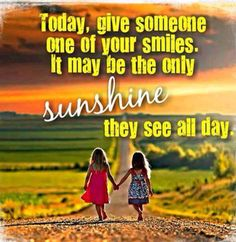 Today, give someone one of your smiles. It may be the only sunshine they see all day. Self Love Quotes, Great Quotes, Me Quotes, Inspirational Verses, Meaningful Quotes, Nature Quotes, Spiritual Quotes, Live Laugh Love, Happy Thursday