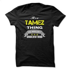 Its a TAMEZ thing.-346498 - #clothes #design shirts. SIMILAR ITEMS => https://www.sunfrog.com/Names/Its-a-TAMEZ-thing-346498.html?id=60505
