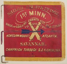 "Flag of the 1st Minnesota Light Artillery. The battery saw its first action at Shiloh where they played an important part in the defense of the ""Hornets' Nest"". They saw hard fighting at Corinth and as part of the Army of the Tennessee they endured the campaign to capture Vicksburg. Later the battery joined Gen. Sherman's forces in the Atlanta Campaign and the ""March to the Sea."" It continued with Sherman's forces through the Carolinas to the final battle of the war at Bentonville, N C."