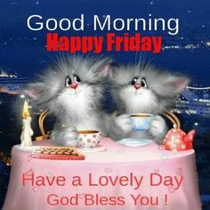 Good Morning, Happy Friday, Have A Lovely Day, God Bless You!
