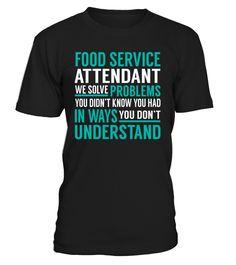Food Service Attendant We Solve Problems You Dont Understand Job Title T-Shirt #FoodServiceAttendant