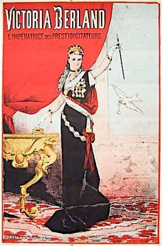 Victoria Berland (b. ?), aka Empress of Magic - French Female magician who gained popularity in the late nineteenth century.