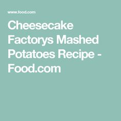 Cheesecake Factorys Mashed Potatoes Recipe - Food.com