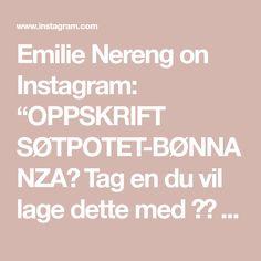"""Emilie Nereng on Instagram: """"OPPSKRIFT SØTPOTET-BØNNANZA😍 Tag en du vil lage dette med ❤️ Denne uken har jeg laget to vegetarretter for @dnbung, så hvis dere går inn…"""" Dere, Tags, Mailing Labels"""
