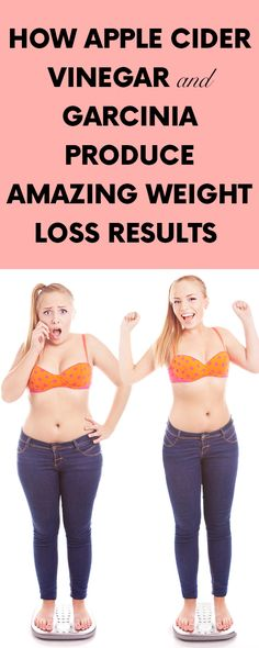 How Apple Cider Vinegar and Garcinia Produce Amazing Weight Loss Results