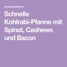 Schnelle Kohlrabi-Pfanne mit Spinat, Cashews und Bacon