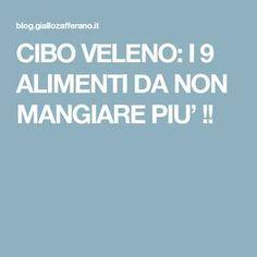 CIBO VELENO: I 9 ALIMENTI DA NON MANGIARE PIU' !!
