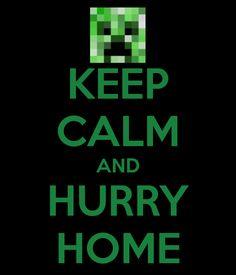Keep Calm and Hurry Home