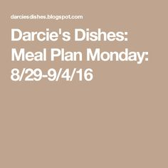 Darcie's Dishes: Meal Plan Monday: 8/29-9/4/16