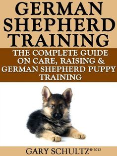 German Shepherd Training: The Complete Guide On Care, Raising, And German Shepherd Puppy Training by Gary Schultz. $3.57. 50 pages