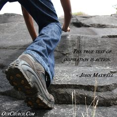 The true test of inspiration is action. -John Maxwel
