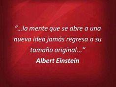 La mente que se abre a una nueva idea jamás regresa a su tamaño original :)