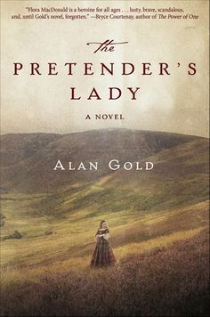 The Pretender's Lady by Alan Gold - From the author of The Lost Testament comes the true love of Bonnie Prince Charlie, her adventures in America, and her. Must Read Novels, Books To Read, Good Books, My Books, Library Books, Bonnie Prince Charlie, The Pretenders, Famous Novels, Fiction Novels