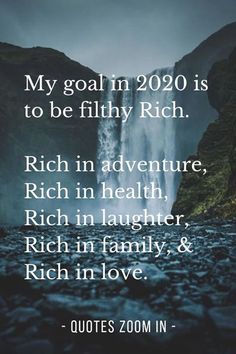 My goal in 2020 is to be filthy Rich. Rich in adventure, Rich in health, Rich in knowledge, Rich in Wisdom Quotes, Quotes To Live By, Me Quotes, Motivational Quotes, Inspirational Quotes, Happy New Year Quotes, Quotes About New Year, Positive Affirmations, Positive Quotes