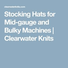 Stocking Hats for Mid-gauge and Bulky Machines | Clearwater Knits