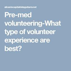 Pre-med volunteering-What type of volunteer experience are best?