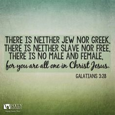 Galatians 3:28  Bible Verse Of The Day   We are all one through Jesus.