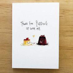 Happy Mother's day Thanks For Pudding Up With Me. Wish a big thank you to the mother in your life with this cute little hand-made card. The least she deserves for pudding up with you.. . Get in early this Mother's day and grab this for $5.95 with FREE shipping Australia wide. from welldrawn.com.au
