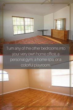 Turn any of the other bedrooms into your very own home office, a personal gym, a home spa, or a colorful playroom.