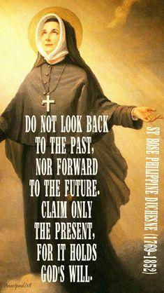 do not look back - st rose philippine duchesne - 18 nov 2018 Catholic Religion, Catholic Quotes, Catholic Prayers, Religious Quotes, Spiritual Quotes, Wisdom Quotes, Female Catholic Saints, Holy Quotes, A Course In Miracles