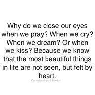 The most beautiful things in life are not seen.