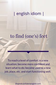 "Here's a great example of how to use this idiom, ""I know you're nervous but I'm sure you'll find your feet in Germany. It's always challenging to move to another country in the beginning. Daily English Vocabulary, English Idioms, English Phrases, English Words, English Lessons, English Grammar, English Fun, English Study, Learn English"