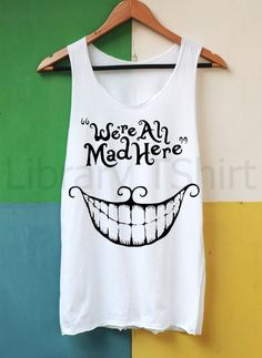 We're All Mad Here Shirt Alice in Wonderland by LibraryOfShirt