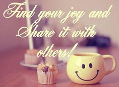 Find your joy and Share it with others!