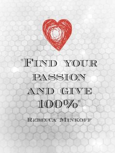 Find your passion and give 100%.