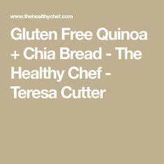 Gluten Free Quinoa + Chia Bread - The Healthy Chef - Teresa Cutter