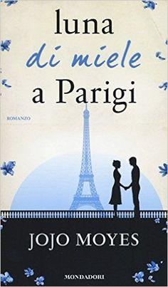 Amazon.it: Luna di miele a Parigi - Jojo Moyes, M. C. Dallavalle - Libri