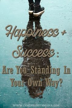 Happiness + Success:  Are You Standing In Your Own Way?