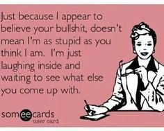 Don't mistake my kindness for weakness!  Bwahaha