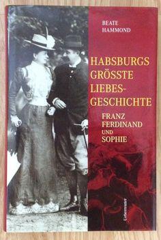 HABSBURGS GRÖSSTE LIEBESGESCHICHTE FRANZ FERDINAND UND SOPHIE Beate Hammond 2001