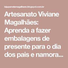 Artesanato Viviane Magalhães: Aprenda a fazer embalagens de presente para o dia dos pais e namorados sacolas personalizadas passo