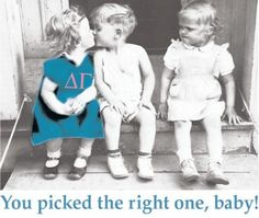 You picked the right one, baby! Delta Gamma!