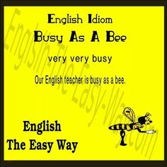 My sister is always ___________.. 1. busy as a bee 2. very busy 3. both http://english-the-easy-way.com/Idioms/Idioms_Page.html #EnglishIdiom