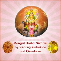Mangal Dosh or Mangal Drishti in one's astrological chart may affect business, career, marriage, health and luck. Rudraksha and gemstones are highly influential in Mangal Dosh Nivaran by confronting marriage, family and career obstacles.