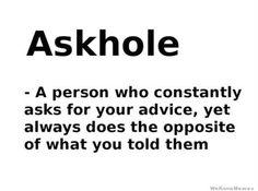Askhole...I know some!