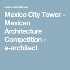 Mexico City Tower - Mexican Architecture Competition - e-architect